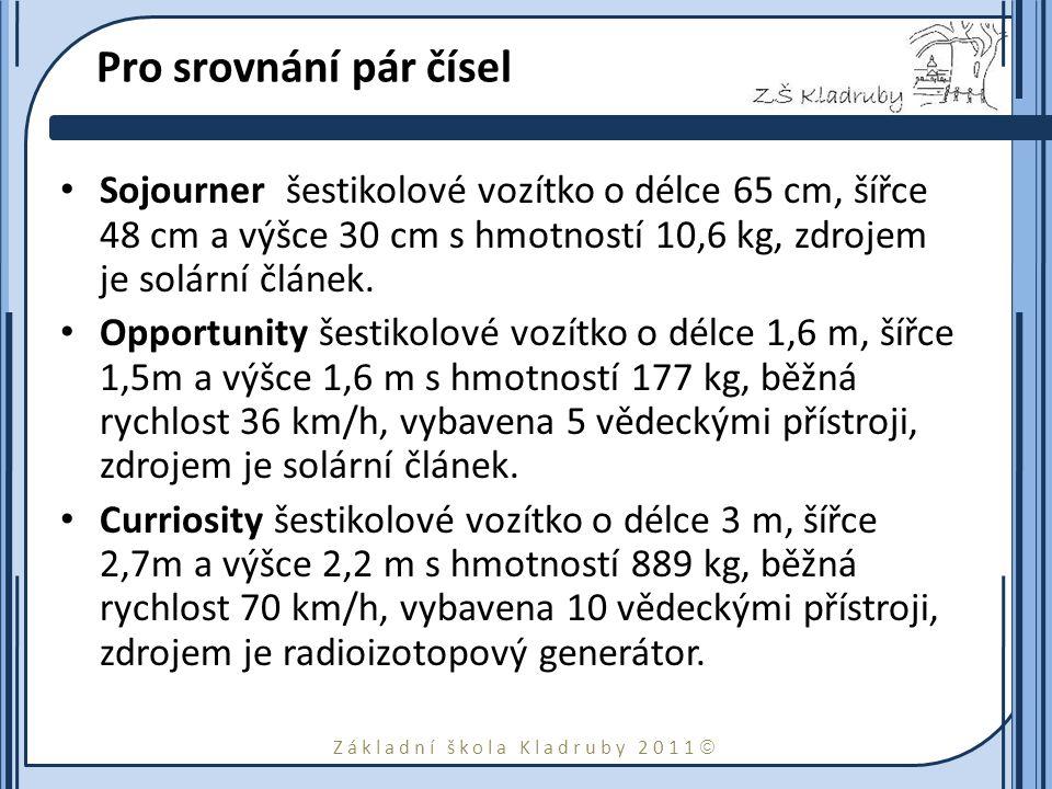 Základní škola Kladruby 2011  Pro srovnání pár čísel Sojourner šestikolové vozítko o délce 65 cm, šířce 48 cm a výšce 30 cm s hmotností 10,6 kg, zdrojem je solární článek.