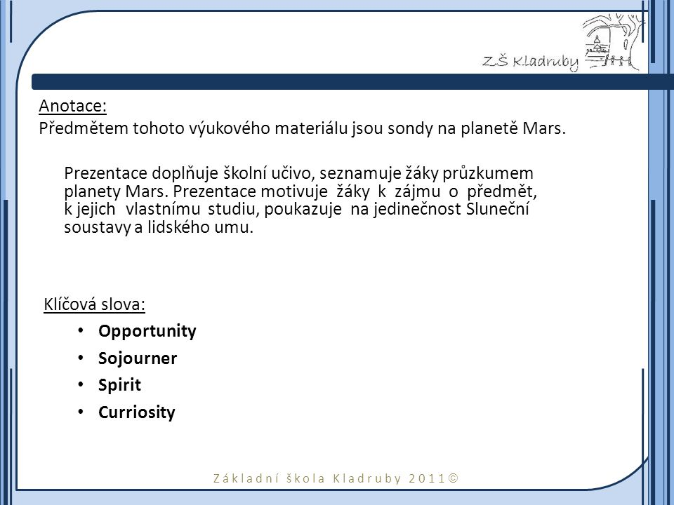 Základní škola Kladruby 2011  Anotace: Předmětem tohoto výukového materiálu jsou sondy na planetě Mars. Prezentace doplňuje školní učivo, seznamuje ž