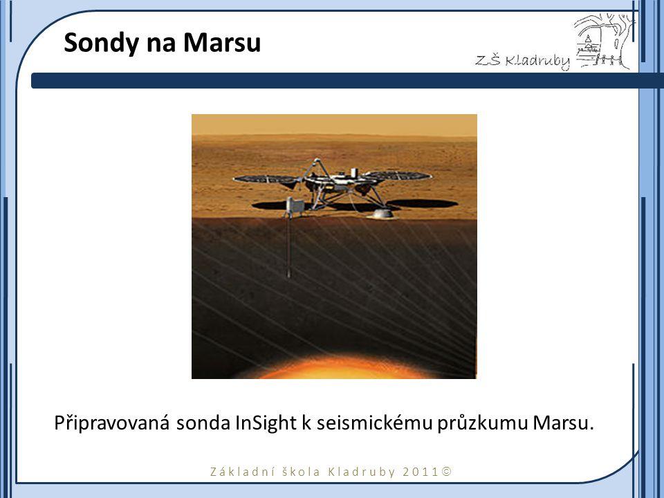 Základní škola Kladruby 2011  Sondy na Marsu Připravovaná sonda InSight k seismickému průzkumu Marsu.