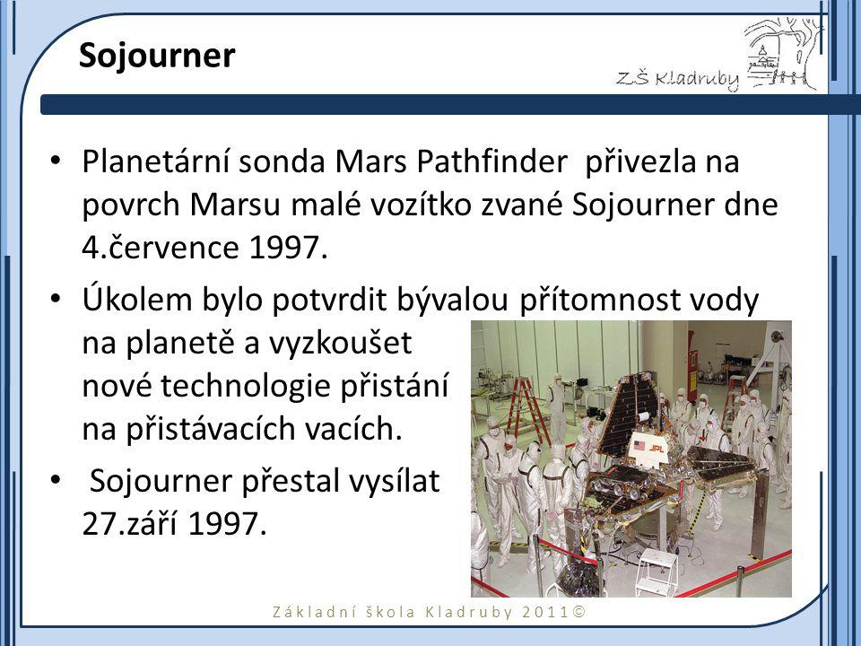 Základní škola Kladruby 2011  Sojourner Planetární sonda Mars Pathfinder přivezla na povrch Marsu malé vozítko zvané Sojourner dne 4.července 1997.
