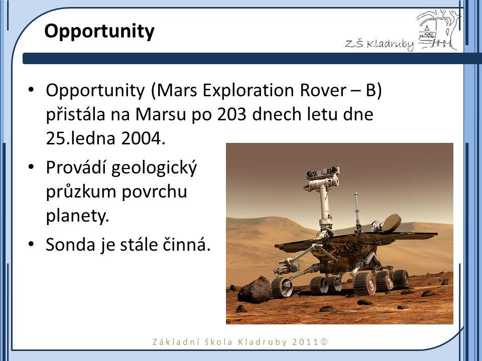 Základní škola Kladruby 2011  Opportunity Opportunity (Mars Exploration Rover – B) přistála na Marsu po 203 dnech letu dne 25.ledna 2004. Provádí geo