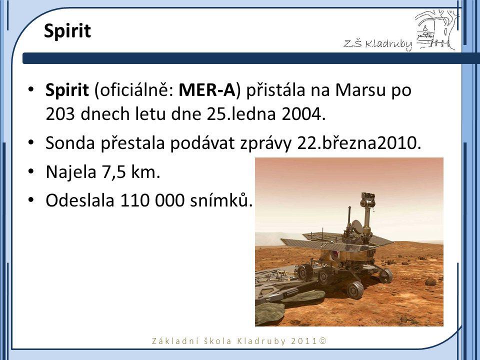 Základní škola Kladruby 2011  Spirit Spirit (oficiálně: MER-A) přistála na Marsu po 203 dnech letu dne 25.ledna 2004. Sonda přestala podávat zprávy 2