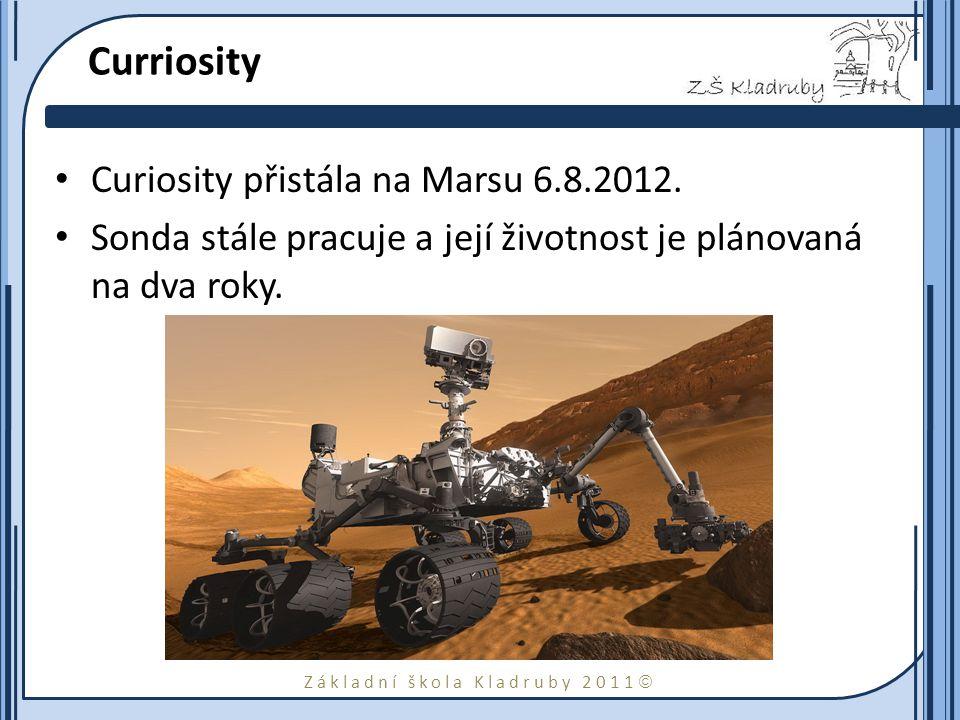 Základní škola Kladruby 2011  Curriosity Curiosity přistála na Marsu 6.8.2012. Sonda stále pracuje a její životnost je plánovaná na dva roky.