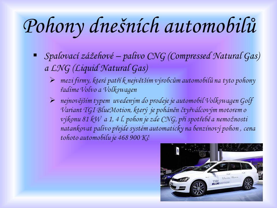Pohony dnešních automobilů  Spalovací zážehové – palivo CNG (Compressed Natural Gas) a LNG (Liquid Natural Gas)  mezi firmy, které patří k největším