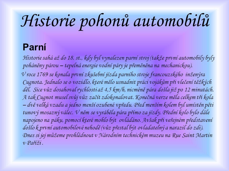 Parní Historie sahá až do 18. st., kdy byl vynalezen parní stroj (takže první automobily byly poháněny párou – tepelná energie vodní páry je přeměněna