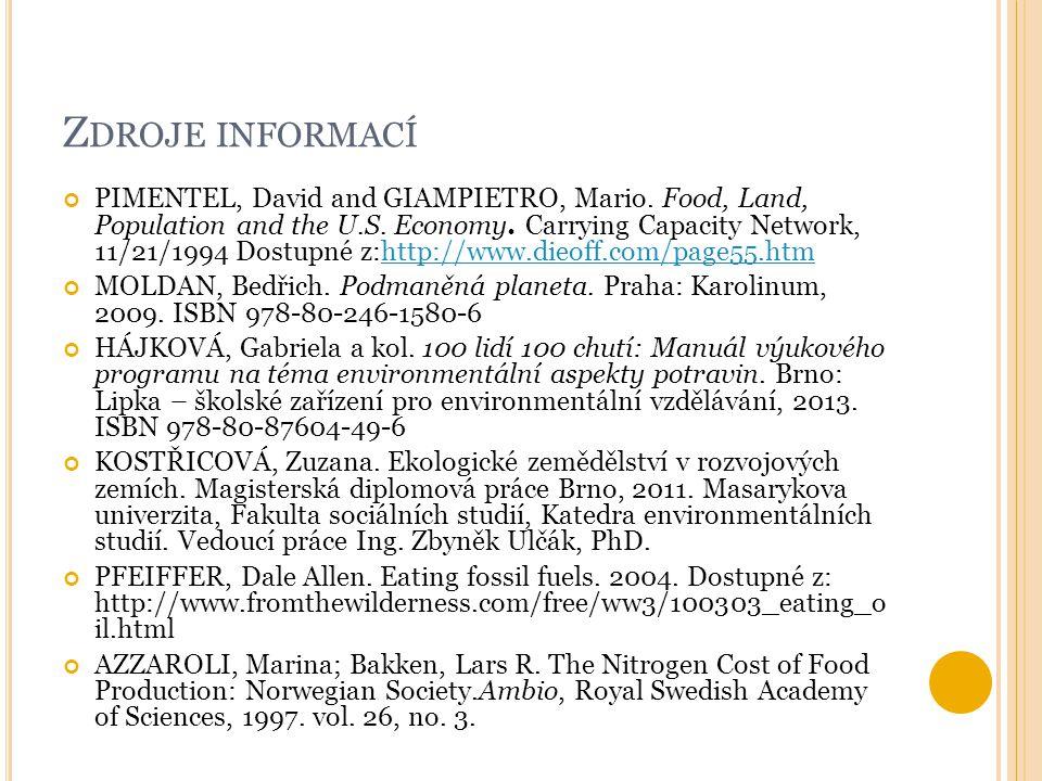 Z DROJE INFORMACÍ PIMENTEL, David and GIAMPIETRO, Mario. Food, Land, Population and the U.S. Economy. Carrying Capacity Network, 11/21/1994 Dostupné z