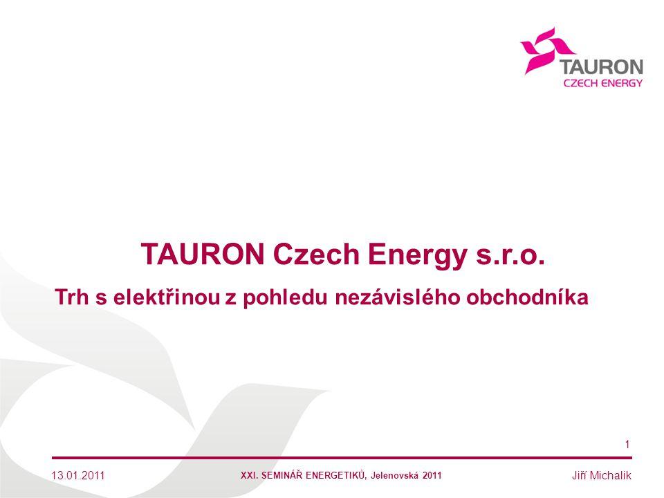 Jiří Michalik TAURON Czech Energy s.r.o. 13.01.2011 1 Trh s elektřinou z pohledu nezávislého obchodníka XXI. SEMINÁŘ ENERGETIKŮ, Jelenovská 2011