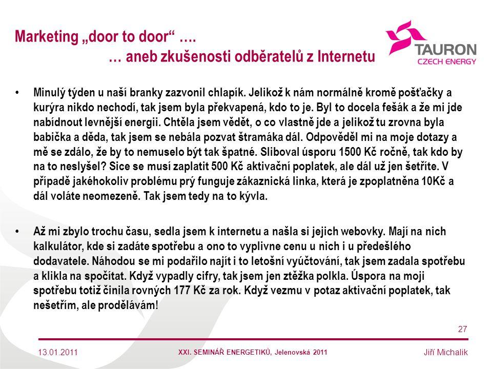 """Jiří Michalik Marketing """"door to door"""" …. … aneb zkušenosti odběratelů z Internetu Minulý týden u naší branky zazvonil chlapík. Jelikož k nám normálně"""