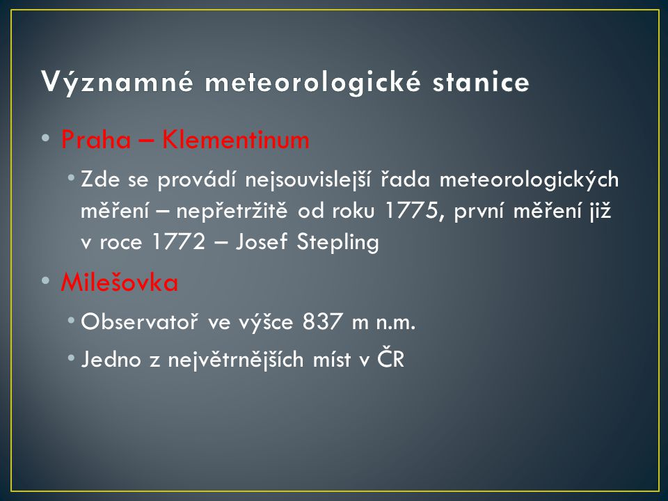 Praha – Klementinum Zde se provádí nejsouvislejší řada meteorologických měření – nepřetržitě od roku 1775, první měření již v roce 1772 – Josef Stepli