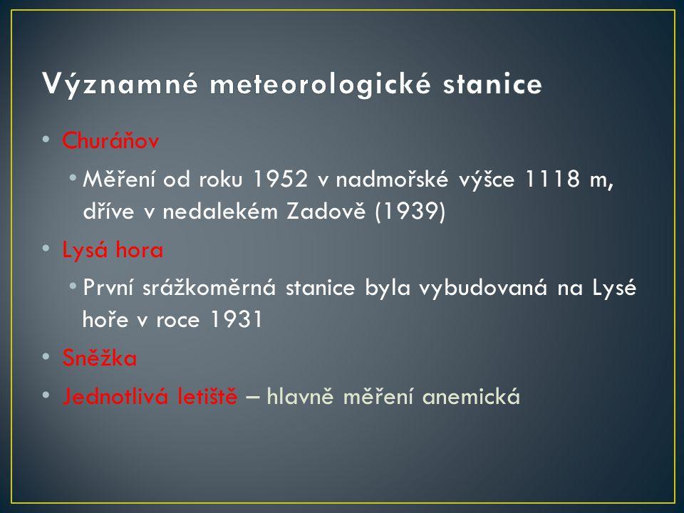 Churáňov Měření od roku 1952 v nadmořské výšce 1118 m, dříve v nedalekém Zadově (1939) Lysá hora První srážkoměrná stanice byla vybudovaná na Lysé hoř