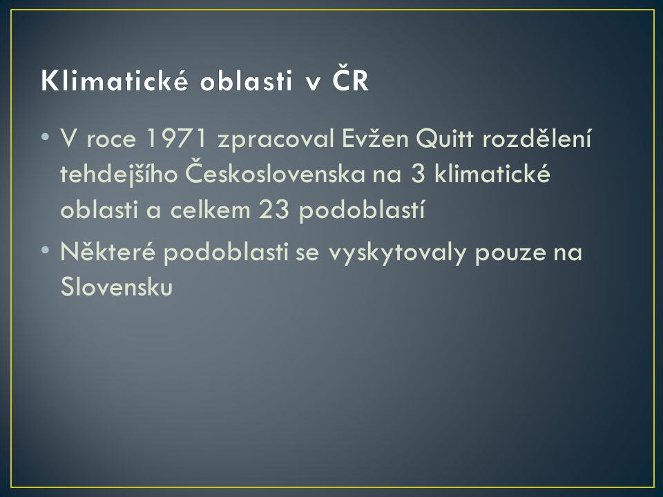 V roce 1971 zpracoval Evžen Quitt rozdělení tehdejšího Československa na 3 klimatické oblasti a celkem 23 podoblastí Některé podoblasti se vyskytovaly