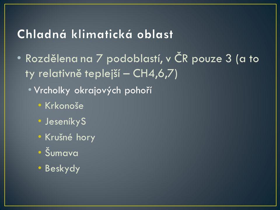 Rozdělena na 7 podoblastí, v ČR pouze 3 (a to ty relativně teplejší – CH4,6,7) Vrcholky okrajových pohoří Krkonoše JeseníkyS Krušné hory Šumava Beskyd