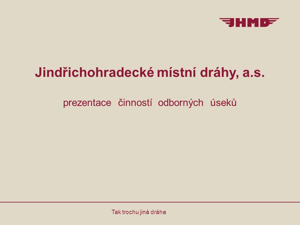 Jindřichohradecké místní dráhy, a.s. prezentace činností odborných úseků Tak trochu jiná dráha