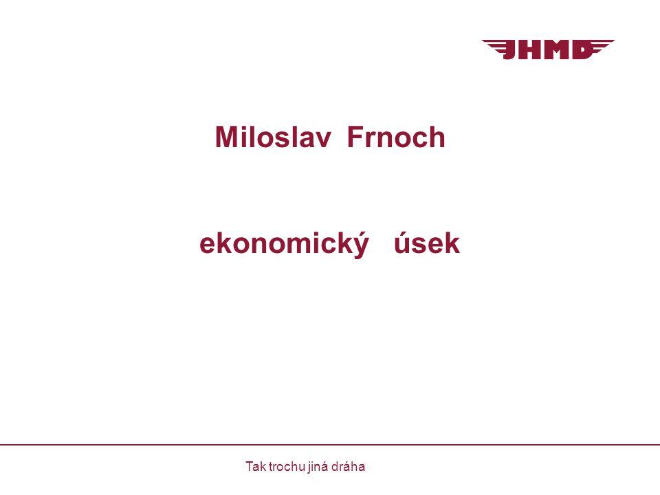 Miloslav Frnoch ekonomický úsek Tak trochu jiná dráha