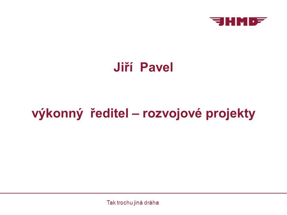Jiří Pavel výkonný ředitel – rozvojové projekty Tak trochu jiná dráha