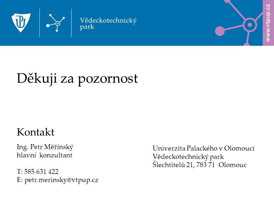 Ing. Petr Měřínský hlavní konzultant T: 585 631 422 E: petr.merinsky@vtpup.cz Kontakt Univerzita Palackého v Olomouci Vědeckotechnický park Šlechtitel