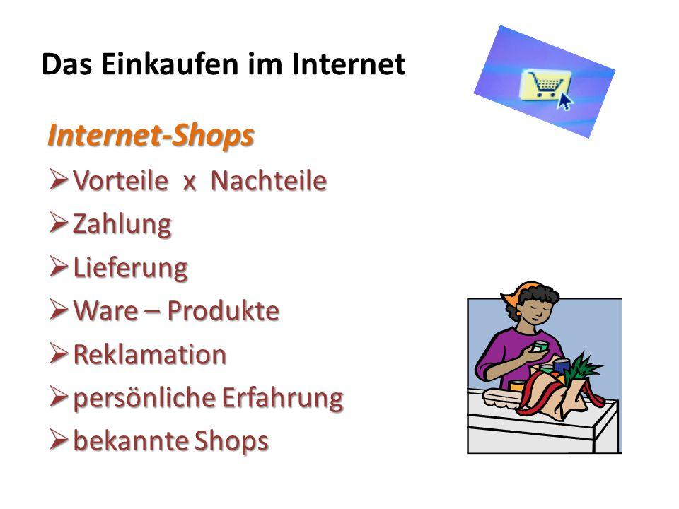Das Einkaufen im Internet Internet-Shops  Vorteilex Nachteile  Zahlung  Lieferung  Ware – Produkte  Reklamation  persönliche Erfahrung  bekannte Shops