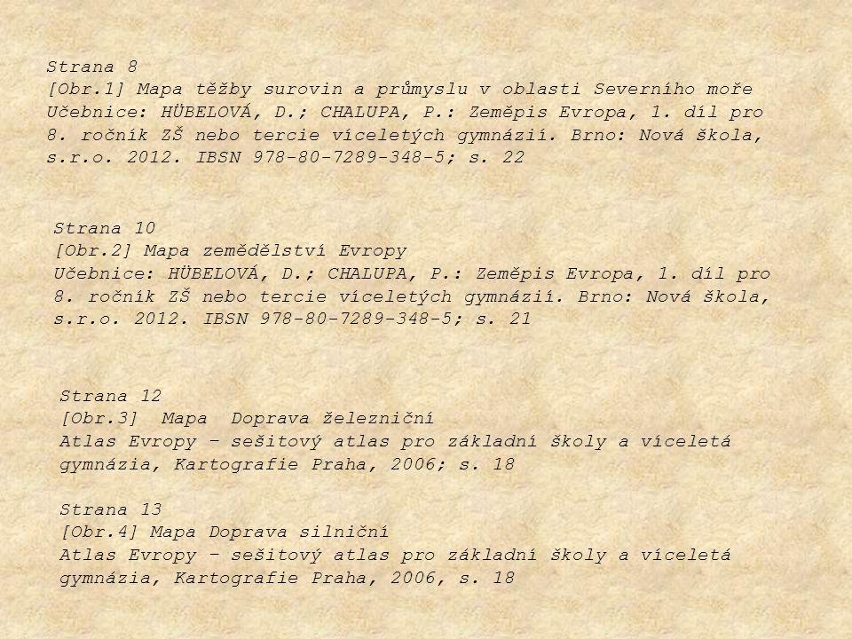 Strana 8 [Obr.1] Mapa těžby surovin a průmyslu v oblasti Severního moře Učebnice: HÜBELOVÁ, D.; CHALUPA, P.: Zeměpis Evropa, 1. díl pro 8. ročník ZŠ n