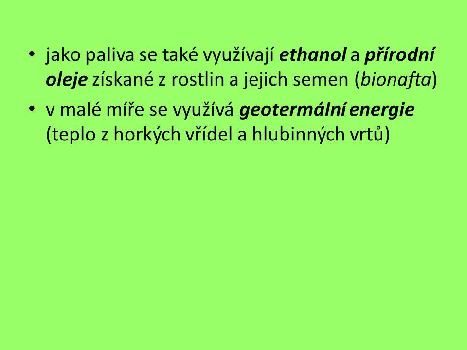 jako paliva se také využívají ethanol a přírodní oleje získané z rostlin a jejich semen (bionafta) v malé míře se využívá geotermální energie (teplo z