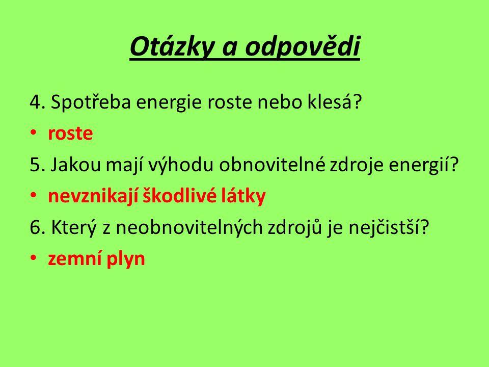 Otázky a odpovědi 4. Spotřeba energie roste nebo klesá? roste 5. Jakou mají výhodu obnovitelné zdroje energií? nevznikají škodlivé látky 6. Který z ne