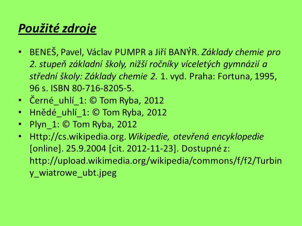 Použité zdroje BENEŠ, Pavel, Václav PUMPR a Jiří BANÝR. Základy chemie pro 2. stupeň základní školy, nižší ročníky víceletých gymnázií a střední školy