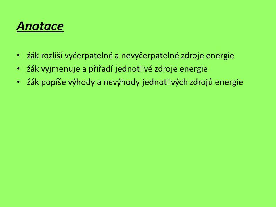 Anotace žák rozliší vyčerpatelné a nevyčerpatelné zdroje energie žák vyjmenuje a přiřadí jednotlivé zdroje energie žák popíše výhody a nevýhody jednot
