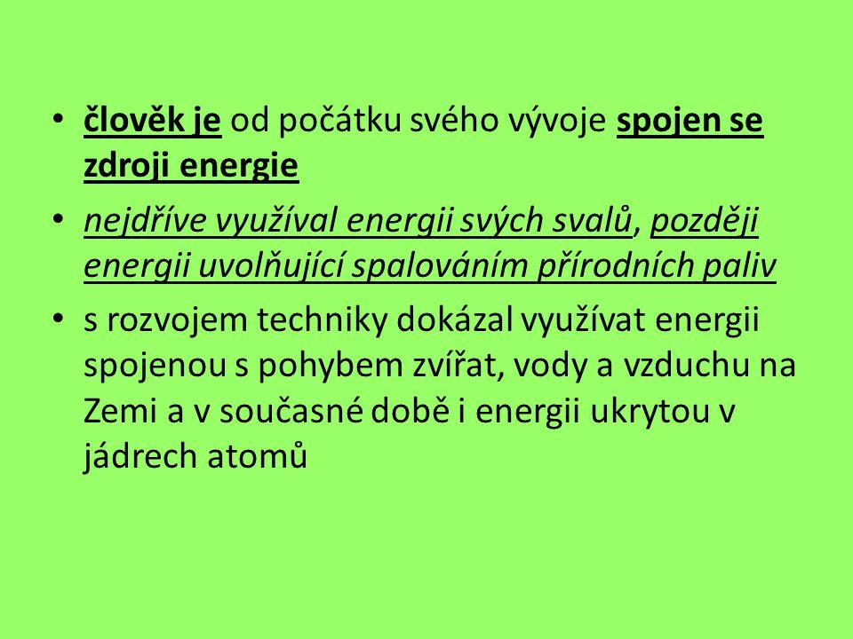 člověk je od počátku svého vývoje spojen se zdroji energie nejdříve využíval energii svých svalů, později energii uvolňující spalováním přírodních pal