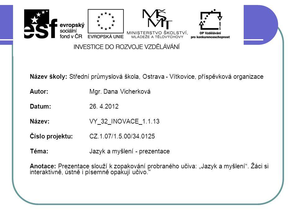 Název školy: Střední průmyslová škola, Ostrava - Vítkovice, příspěvková organizace Autor: Mgr. Dana Vicherková Datum: 26. 4.2012 Název: VY_32_INOVACE_