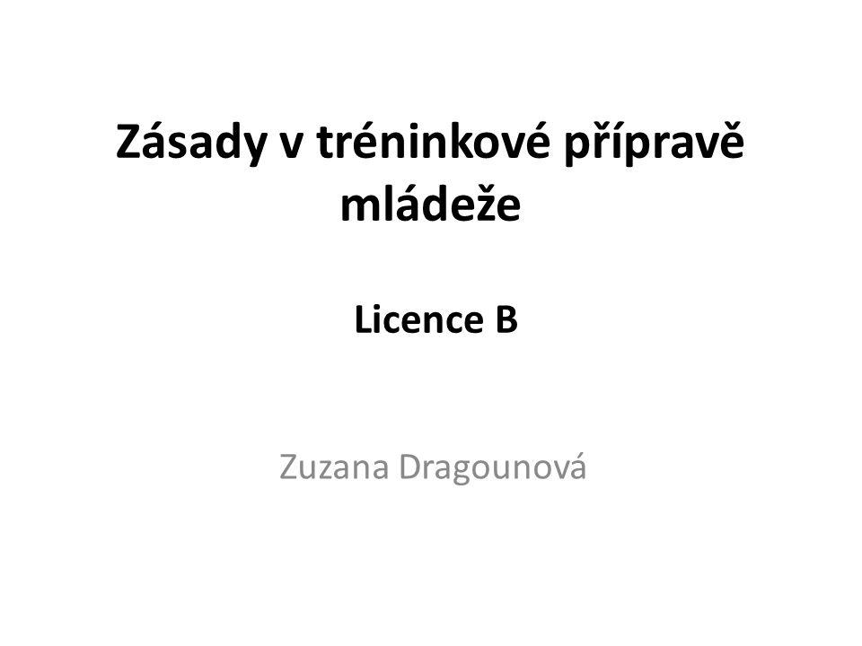 Zásady v tréninkové přípravě mládeže Licence B Zuzana Dragounová
