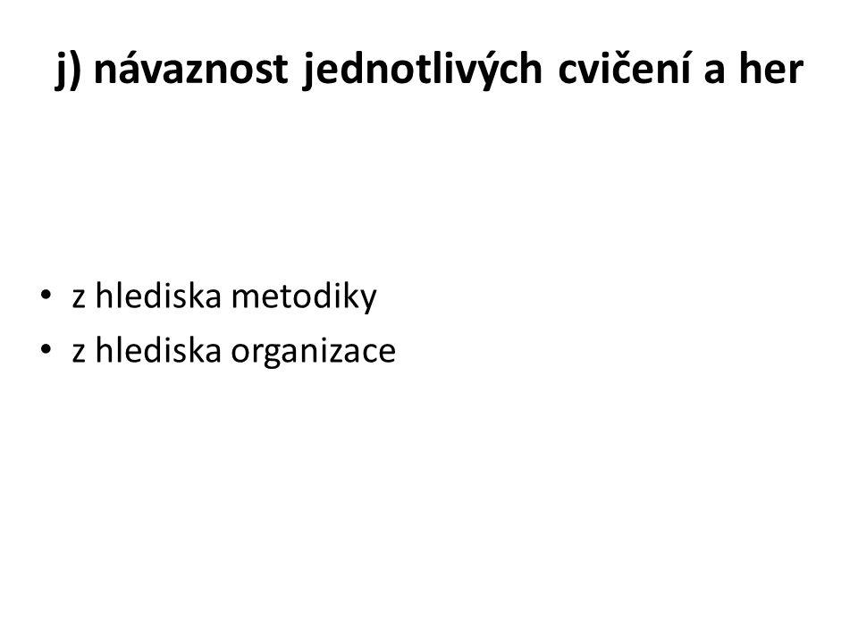j) návaznost jednotlivých cvičení a her z hlediska metodiky z hlediska organizace