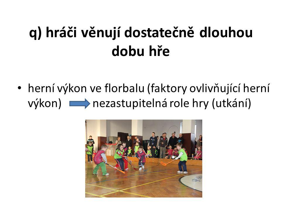 q) hráči věnují dostatečně dlouhou dobu hře herní výkon ve florbalu (faktory ovlivňující herní výkon) nezastupitelná role hry (utkání)