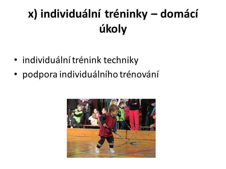 x) individuální tréninky – domácí úkoly individuální trénink techniky podpora individuálního trénování