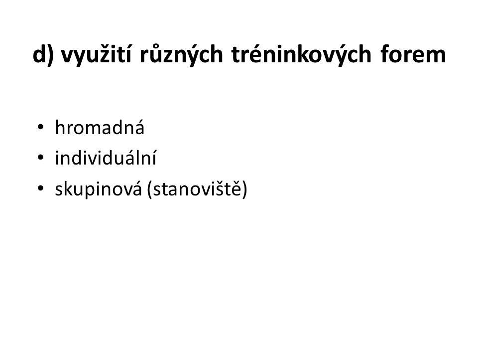 d) využití různých tréninkových forem hromadná individuální skupinová (stanoviště)