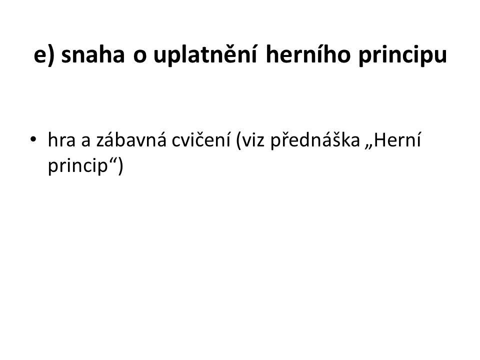 """e) snaha o uplatnění herního principu hra a zábavná cvičení (viz přednáška """"Herní princip )"""