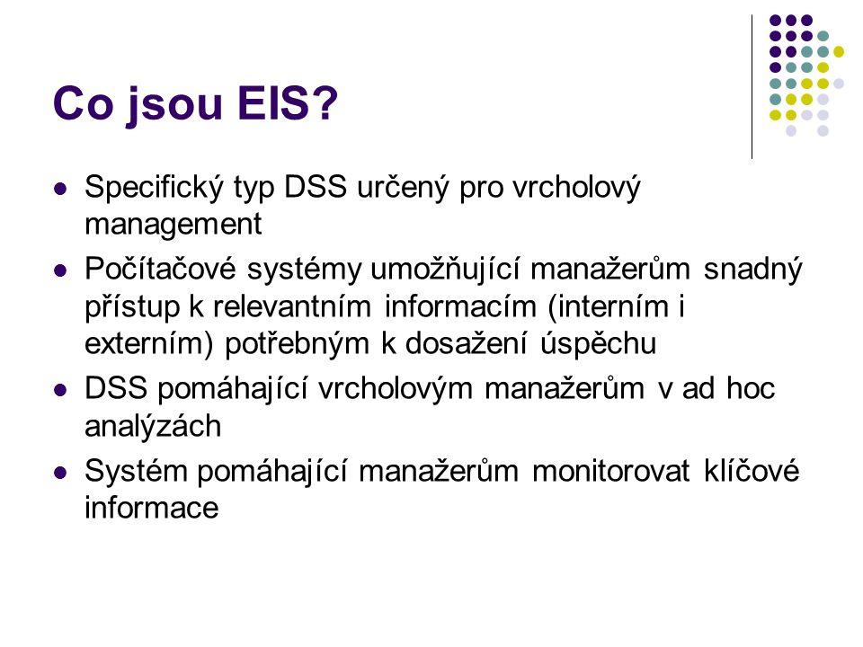 Výhody EIS Kvalitní informace (správné, relevantní, kompletní, ověřené a včas) Uživatelské rozhraní (bezpečný a utajený přístup k datům, rychlá odezva, přístup přes Internet, minimalizováno používání klávesnice a myši – dotykové obrazovky – není potřebná podrobná znalost fungování hw a sw) Technické možnosti (agregované informace, trendy, odchylky, ad hoc analýzy, multidimenzionální prezentace dat, predikce, drill- down, …) Další (úspora času, zvýšení produktivity, zlepšení komunikačních možností, hledání příčin problémů, plánování, …)
