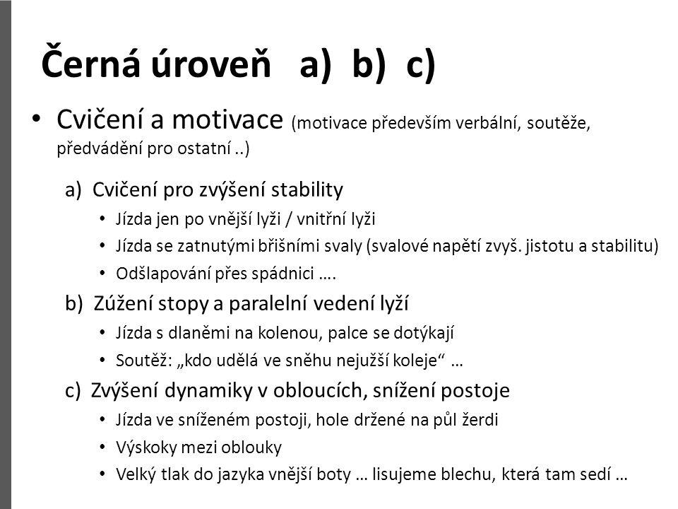 Černá úroveň a) b) c) Cvičení a motivace (motivace především verbální, soutěže, předvádění pro ostatní..) a) Cvičení pro zvýšení stability Jízda jen p
