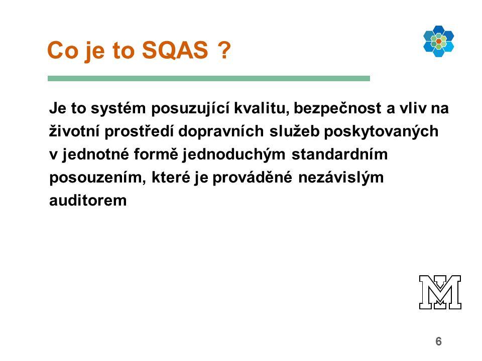 6 Co je to SQAS ? Je to systém posuzující kvalitu, bezpečnost a vliv na životní prostředí dopravních služeb poskytovaných v jednotné formě jednoduchým