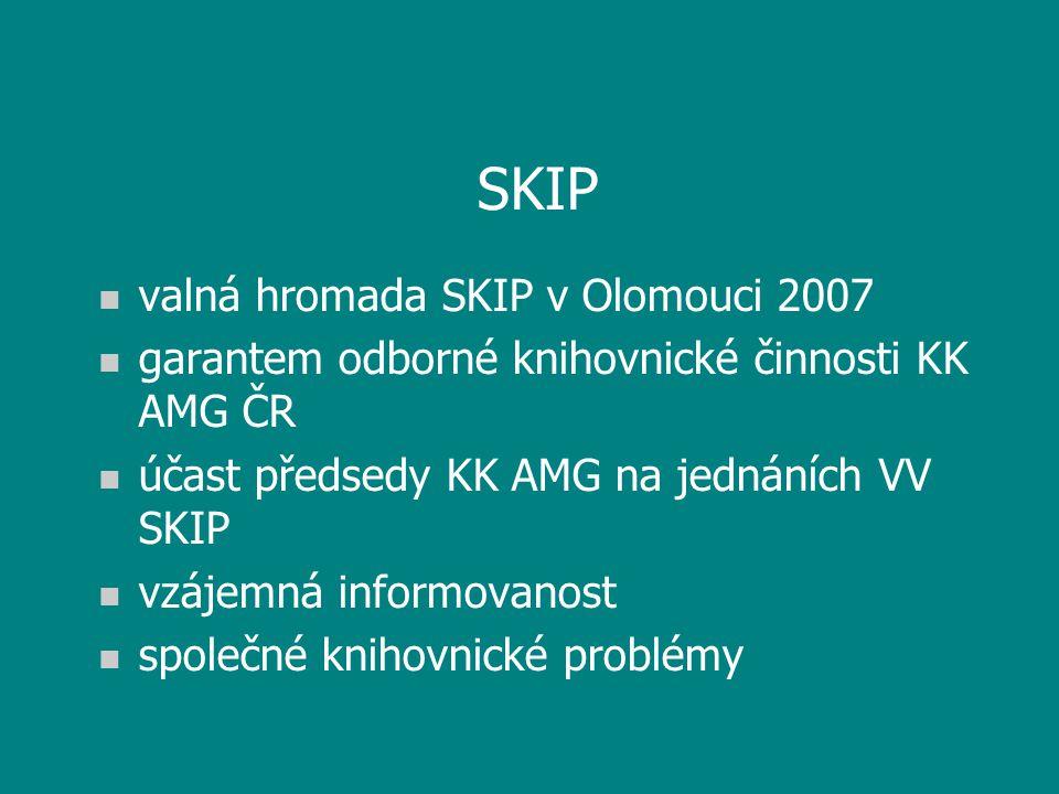 SKIP n valná hromada SKIP v Olomouci 2007 n garantem odborné knihovnické činnosti KK AMG ČR n účast předsedy KK AMG na jednáních VV SKIP n vzájemná informovanost n společné knihovnické problémy
