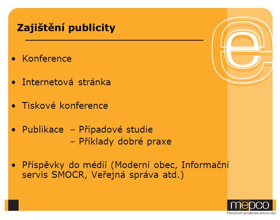 Zajištění publicity Konference Internetová stránka Tiskové konference Publikace– Případové studie – Příklady dobré praxe Příspěvky do médií (Moderní obec, Informační servis SMOCR, Veřejná správa atd.)