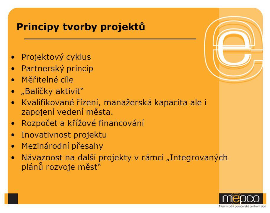 """Principy tvorby projektů Projektový cyklus Partnerský princip Měřitelné cíle """"Balíčky aktivit Kvalifikované řízení, manažerská kapacita ale i zapojení vedení města."""