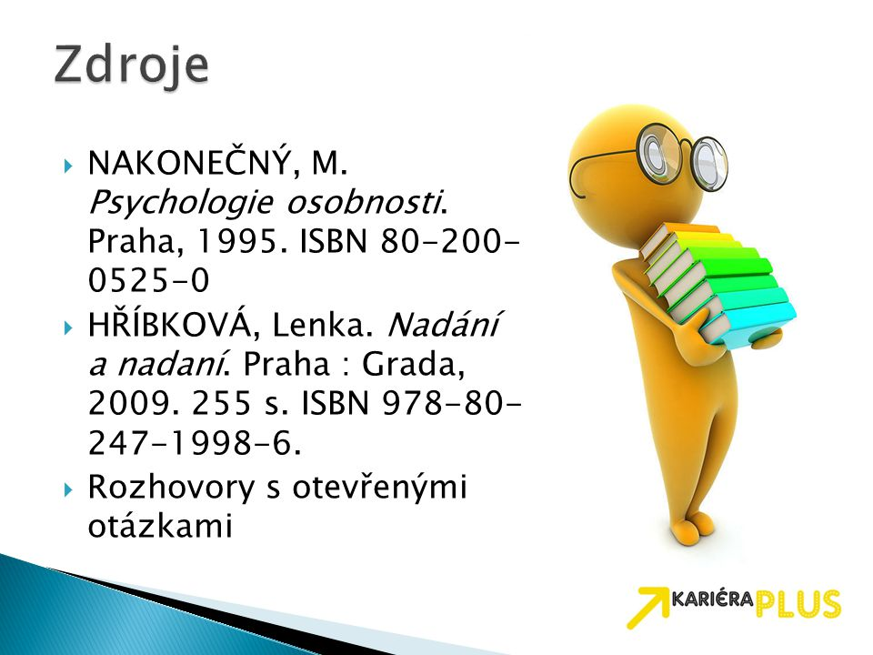  NAKONEČNÝ, M. Psychologie osobnosti. Praha, 1995. ISBN 80-200- 0525-0  HŘÍBKOVÁ, Lenka. Nadání a nadaní. Praha : Grada, 2009. 255 s. ISBN 978-80- 2