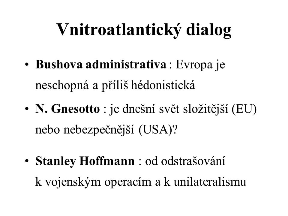 Vnitroatlantický dialog Bushova administrativa : Evropa je neschopná a příliš hédonistická N.
