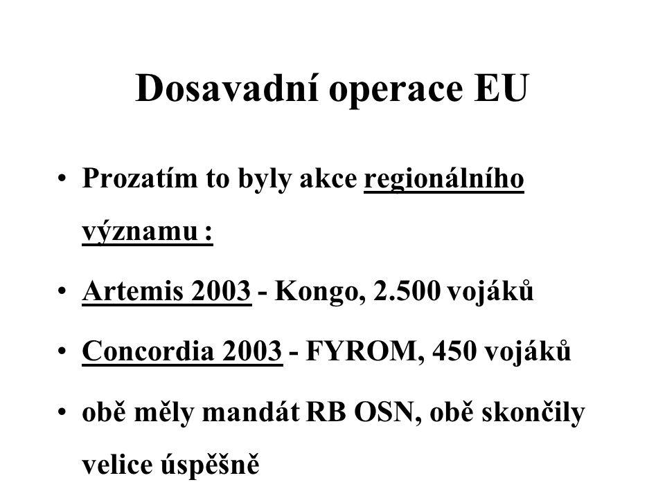 Dosavadní operace EU Prozatím to byly akce regionálního významu : Artemis 2003 - Kongo, 2.500 vojáků Concordia 2003 - FYROM, 450 vojáků obě měly mandát RB OSN, obě skončily velice úspěšně