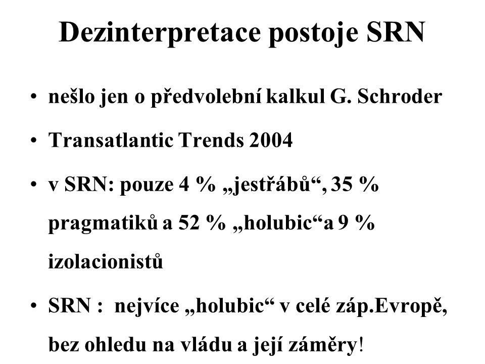 Dezinterpretace postoje SRN nešlo jen o předvolební kalkul G.