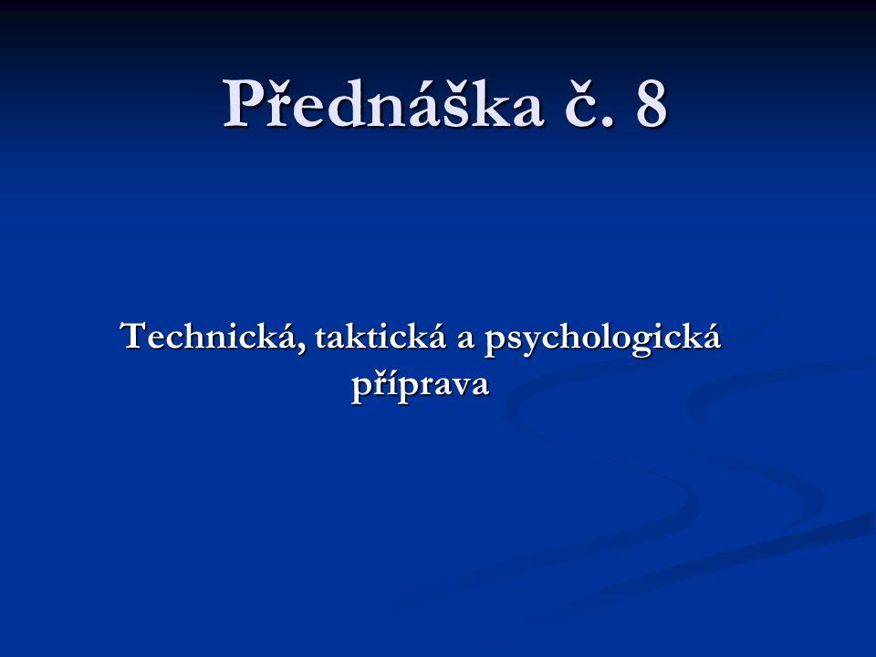 Přednáška č. 8 Technická, taktická a psychologická příprava