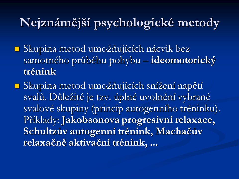 Nejznámější psychologické metody Skupina metod umožňujících nácvik bez samotného průběhu pohybu – ideomotorický trénink Skupina metod umožňujících nác
