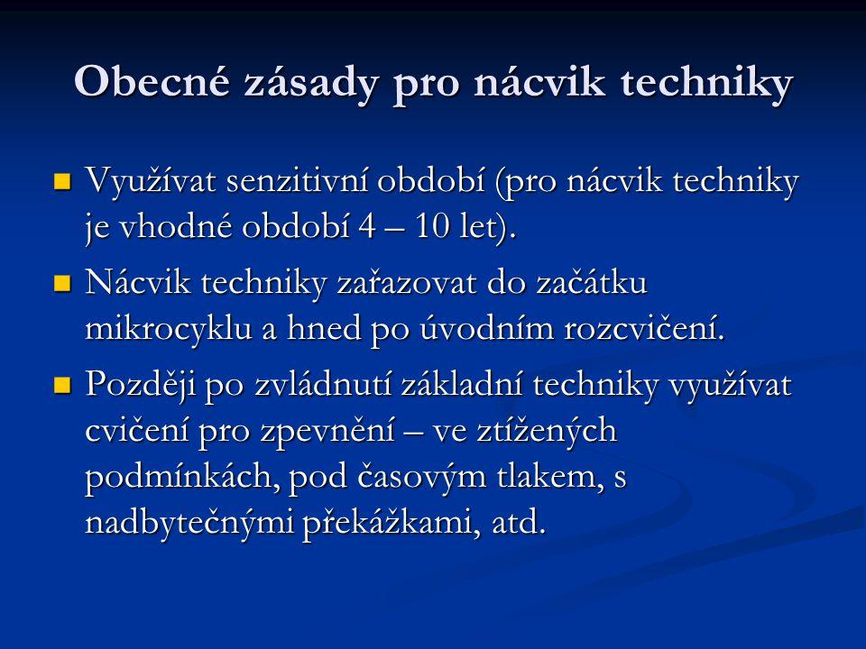 Obecné zásady pro nácvik techniky Využívat senzitivní období (pro nácvik techniky je vhodné období 4 – 10 let). Využívat senzitivní období (pro nácvik