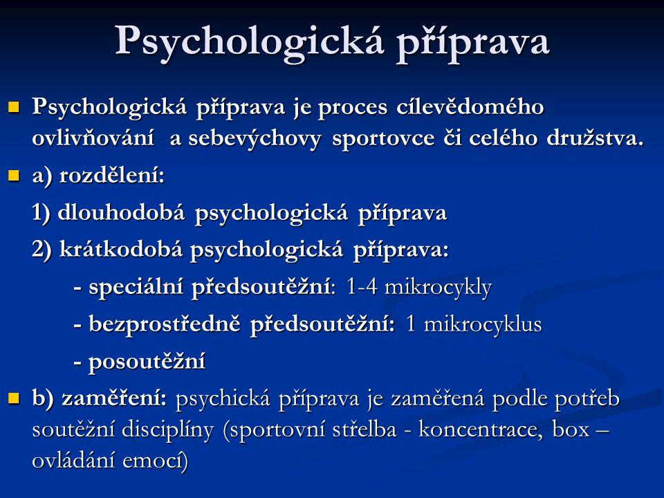 Psychologická příprava Psychologická příprava je proces cílevědomého ovlivňování a sebevýchovy sportovce či celého družstva. Psychologická příprava je