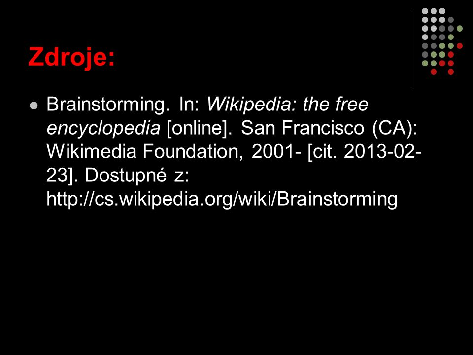 Zdroje: Brainstorming. In: Wikipedia: the free encyclopedia [online].
