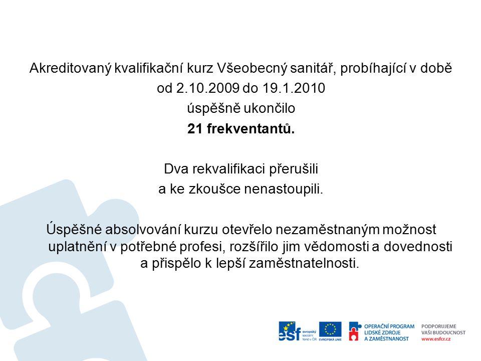 Akreditovaný kvalifikační kurz Všeobecný sanitář, probíhající v době od 2.10.2009 do 19.1.2010 úspěšně ukončilo 21 frekventantů. Dva rekvalifikaci pře